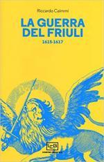 38632 - Caimmi, R. - Guerra del Friuli altrimenti nota come Guerra di Gradisca o degli Uscocchi (La)