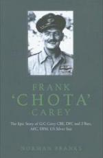 38657 - Franks, N. - Frank Chota Carey. The Epic Story of G/C Carey CBE, DFC and 2 Bars, AFC, DFM, US Silver Star