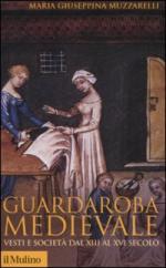 38743 - Muzzarelli, M.G. - Guardaroba medioevale. Vesti e societa' dal XIII al XVI secolo
