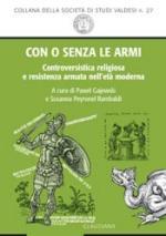 38787 - AAVV,  - Con o senza le armi. Controversistica religiosa e resistenza armata nell'eta' moderna