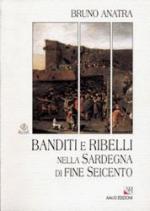38789 - Anatra, B. - Banditi e ribelli nella Sardegna di fine Seicento