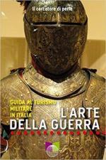 38827 - Il Cercatore di Perle,  - Arte della guerra. Guida al turismo militare in Italia (L')