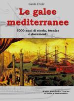 38841 - Ercole, G. - Galee mediterranee. 5000 anni di storia, tecnica e documenti