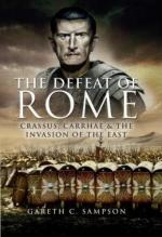 38909 - Sampson, G.C. - Defeat of Rome. Crassus, Carrhae and the Invasion of the East (The)