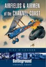 38936 - O'Connor, M. - Battleground Europe - Airfields and Airmen of the Channel Coast