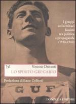 38964 - Duranti, S. - Spirito gregario. I gruppi universitari fascisti tra politica e propaganda 1930-1940 (Lo)