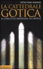 39172 - von Simson, O. - Cattedrale gotica. Il concetto medievale di ordine (La)