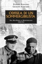 39188 - Rapalino-Schivardi, P.-G. - Odissea di un sommergibilista. Dal Mar Rosso al Mediterraneo 1940-1943