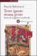39243 - Balestracci, D. - Terre ignote, strana gente. Storie di viaggiatori medievali