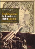 39320 - Faggioni, G. - Fortificazioni in provincia della Spezia. 2000 anni di architettura militare