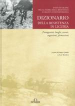 39322 - Gimelli-Battifora, F.-P. cur - Dizionario della Resistenza in Liguria. Protagonisti, luoghi, eventi, organismi, formazioni