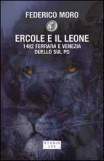 39323 - Moro, F. - Ercole e il leone. 1482 Ferrara e Venezia duello sul Po