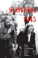 39324 - Corsellis-Ferrar, J.-M. - Slovenia 1945. Ricordi di morte e sopravvivenza dopo la Seconda Guerra Mondiale
