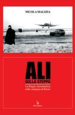 39333 - Malizia, N. - Ali sulla Steppa. La Regia Aeronautica nella campagna di Russia