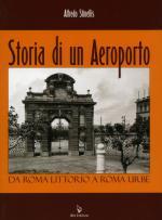 39334 - Stinellis, A. - Storia di un aeroporto. Da Roma Littorio a Roma Urbe