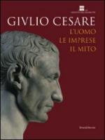 39337 - AAVV,  - Giulio Cesare. L'uomo, le imprese, il mito