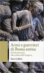 39338 - Le Bohec, Y. - Armi e guerrieri di Roma antica. Da Diocleziano alla caduta dell'Impero