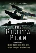 39410 - Felton, M. - Fujita Plan. Japanese Attacks on the United States and Australia during the Second World War (The)