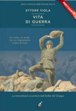 39420 - Viola, E. - Vita di guerra. Le straordinarie avventure dell'Ardito del Grappa