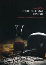 39424 - Nicoli, L. - Storie di guerra e d'osteria. Occupazione e Resistenza alle porte di Modena