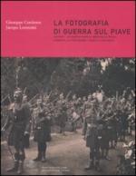 39425 - Cordenos-Lorenzini, G.-J. - Fotografia di guerra sul Piave Vol 2: Da Ponte di Piave al Ponte della Priula (La)