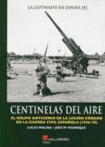 39451 - Molina-Manrique , L.-J.M. - Centinelas del Aire. El Grupo Antaereo de la Legion Condor en la Guerra Civil Espanola 1936-39 - La Luftwaffe en Espana 01
