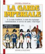 39482 - Jouineau, A. - Officiers et Soldats 10: La Garde Imperiale 5: Train d'Artillerie, Train des Equipages, Admninistration, Service de Sante', Etat-Major