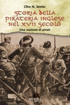 39500 - Senior, C. M. - Storia della pirateria inglese nel XVII secolo. Una nazione di pirati