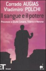 39554 - Augias-Polchi, C.- V. - Sangue e il potere. Processo a Giulio Cesare, Tiberio e Nerone (Il)