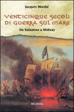 39681 - Mordal, J. - Venticinque secoli di guerra sul mare