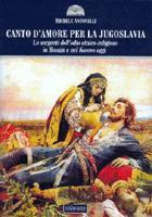 39765 - Antonelli, M. - Canto d'amore per la Jugoslavia. Le sorgenti dell'odio etnico-religioso in Bosnia e nel Kosovo oggi