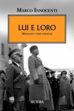 39859 - Innocenti, M. - Lui e loro. Mussolini e i suoi gerarchi