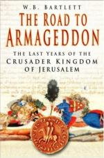 39862 - Bartlett, W.B. - Road to Armageddon. The Last Years of the Crusader Kingdom of Jerusalem (The)