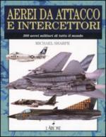 39869 - Sharpe, M. - Aerei da attacco e intercettori. 300 aerei militari di tutto il mondo