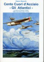 39891 - Bianchi, G. - Cento cuori d'acciaio - Gli Atlantici. La storia di Ranieri Cupini dalle trasvolate alla II GM
