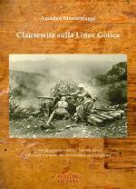 39952 - Montemaggi, A. - Clausewitz sulla Linea Gotica. Come la superiore tattica tedesca riusci' a bloccare l'attacco dei soverchianti eserciti alleati