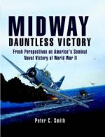 39955 - Smith, P.C. - Midway. Dauntless Victory. Fresh Perspectives on America's Seminal Naval Victory of World War II