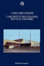 39996 - Melograni, C. - Architettura italiana sotto il Fascismo (L')