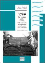 40008 - Froelich, P. - 1789 La grande svolta. Dalla burocrazia dell'assolutismo al parlamento della rivoluzione