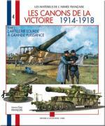 40020 - Francois, G. - Materiels de l'Armee Francaise 04: Canons de la Victoire 1914-1918. Tome 2: L'artillerie lourd a grande puissance
