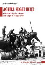 40050 - Francione, G. - Aquile sugli Iblei. Storia dell'aeroporto di Comiso dalle origini al 10 luglio 1943