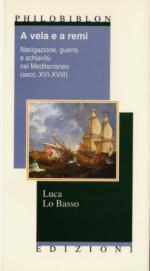 40063 - Lo Basso, L. - A vela e a remi. Navigazione, guerra e schiavitu' nel Mediterraneo (secc. XVI-XVIII)