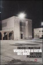 40103 - Pennacchi, A. - Fascio e Martello. Viaggio nelle citta' del duce