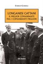 40125 - Gurioli, E. - Longanesi Cattani. Il miglior comandante fra i comandanti migliori