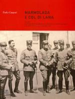 40138 - Gaspari, P. - Marmolada e Col di Lana Vol 1: La prima estate di guerra nel racconto di Ricciotti Garibaldi e di altri ufficiali della Brigata Alpi