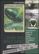 40167 - Barbieri, C. - SOS dal Polo Nord. La spedizione polare di Umberto Nobile del 1928 con il Dirigibile Italia
