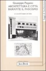 40176 - Pagano, G. - Architettura e citta' durante il fascismo