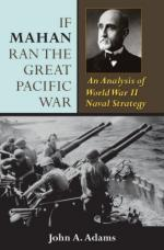 40187 - Adams, J.A. - If Mahan ran the Great Pacific War. An Analysis of WWII Naval Strategy