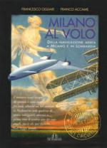 40222 - Ogliari-Accame, F.-F. - Milano al volo. Della navigazione aerea a Milano e in Lombardia