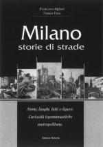 40241 - Ogliari-Fava, F.-F. - Milano storie di strade. Nomi, luoghi, fatti e figure. Curiosita' toponomastiche metropolitane